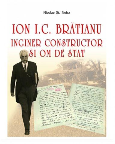 Noica despre inginerul Ion I. C. Brătianu – constructorul de țară