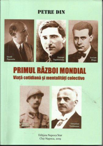 """Petre Din: """"Primul război mondial-Viața cotidiană și mentalități colective"""""""
