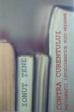 """Curând în librării o carte de istoriografie: """"Contra Curentului"""" de Ionuţ Ţene"""